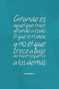 """""""Grande es aquel que hace #Grande a todo el que le rodea y no el que crece a base de hacer pequeños a los demás"""". @candidman #Frases #Motivacion"""