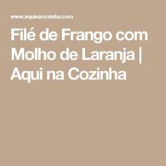 Filé de Frango com Molho de Laranja | Aqui na Cozinha