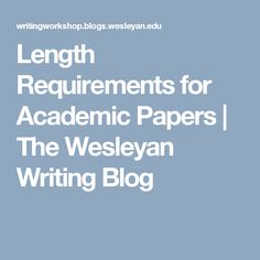 Length Requirements for Academic Papers | The Wesleyan Writing Blog