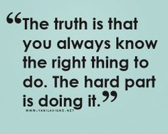 """Truth is always knowing the right thing to do. the hard part is doing it."" - #BETruthful"