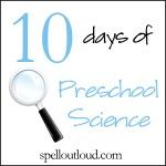 10 Days of Preschool Science series from @Maureen Spell