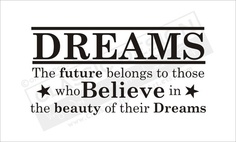 "Vinyl Wall Decal - Dreams The Future Belongs to Those Who Believe in the Beauty of Their Dreams wall decal: approximately 13"" x 7"" by DecalDrama, $15.00"