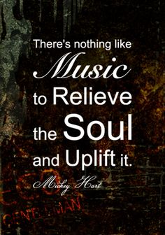 ♂ Graphic Music Quotes-There is nothing like music to relieve the soul and uplift it by Mickey Hart