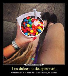 """Los dulces ni decepcionan ni hacen daño ni te dicen """"no"""". Si a los dulces, no al amor  #dulces"""