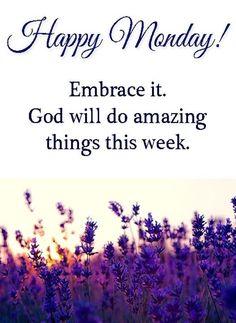 Happy Monday Embrace It quotes quote god monday monday quotes happy monday have a great week monday quote