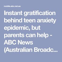 Instant gratification behind teen anxiety epidemic, but parents can help - ABC News (Australian Broadcasting Corporation)