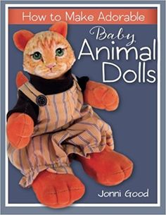 How to Make Adorable Baby Animal Dolls: With Soft-Sculpted Bodies and Heads Made with Silky-Smooth Home-Made Air-Dry Clay: Jonni Good: 9780974106571: Amazon.com: Books