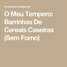 O Meu Tempero: Barrinhas De Cereais Caseiras (Sem Forno)