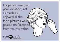 I hope you enjoyed your vacation, just as much as I enjoyed all the food pictures you posted on facebook, from your vacation.