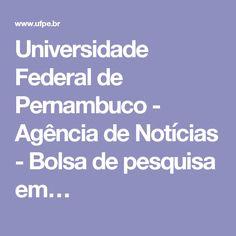 Universidade Federal de Pernambuco - Agência de Notícias - Bolsa de pesquisa em…