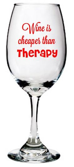 Wine is Cheaper Than Therapy  Wine Glass w/Decal by PlushBrentwood, $6.00