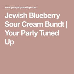 Jewish Blueberry Sour Cream Bundt | Your Party Tuned Up