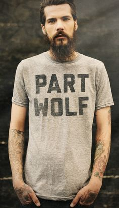 part wolf -- for number one son, mustache man, and to all who go where their instinct tells them to go. Inked Men, Beard Tattoo, Tattoo Man, My Guy, Bearded Men, Look Cool, Dapper, Shirt Designs, At Least