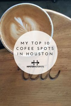 My Top 10 Coffee Spots in Houston. Houston is full of shops dedicated to offering the best coffee in town. To guide you to the nicest places, I've listed my ten favorite spots to grab a Latte, iced coffee or just a really good drip.
