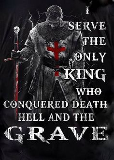 Christian quotes: I serve the only King who conquered death hell and the grave Christian Warrior, Christian Faith, Christian Quotes, Warrior Quotes, Prayer Warrior, Faith Quotes, Bible Quotes, Knights Templar, Badass Quotes