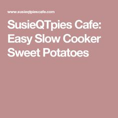 SusieQTpies Cafe: Easy Slow Cooker Sweet Potatoes