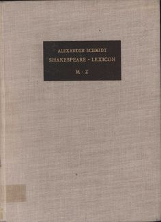 Shakespeare lexicon : a complete dictionary of all the english words, phrases and constructions in the works of the poet. Volume II, M-Z / by Alexander Schmidt ; reviser and enlarged by Gregor Sarrazin