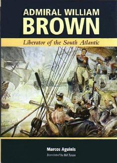 Admiral William Brown: Liberator of the South Atlantic: Amazon.co.uk: Marcos Aguinis, Bill Tyson: Books