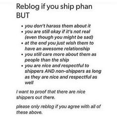 Guys this is important since I fear for them if it's not>>>>i ship phan, yes, but im still respectful of both Dan and Phil as people. And anyone that thinks phan needs to happen, please respect that it may not be.