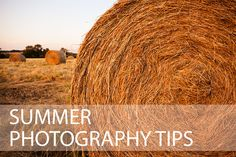 Tips for taking photos in the summer, including dealing with the harsh contrasty summer light, and what types of photography summer is specially suited for.