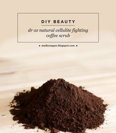 DIY: Dr Oz cellulite fighting coffee scrub
