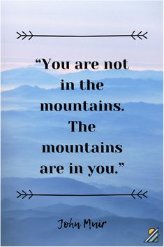 """""""You are not in the mountains. The mountains are in you."""" -John Muir These 40 inspirational mountain quotes will bring out the adventurer in you, encouraging you to seek new heights and explore places unseen. Forest Quotes, Nature Quotes, River Quotes, Me Quotes, House Quotes, Strong Quotes, Attitude Quotes, Qoutes, Wander Quotes"""