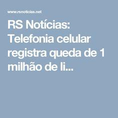 RS Notícias: Telefonia celular registra queda de 1 milhão de li...