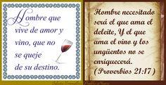 """""""Hombre que vive de amor y vino, que no se queje de su destino.""""  """"Hombre necesitado será el que ama el deleite, Y el que ama el vino y los ungüentos no se enriquecerá."""" (Proverbios 21:17) www.iglesiapueblonuevo.es/index.php?query=Proverbios+21:17&enbiblia=1  #BibliaYRefranes #Proverbios #Refranes #Placer #Vino #Destino #Riqueza #FilosofiaDeVida #Pobreza"""