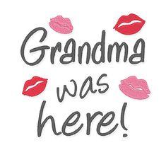 Designs :: Family :: Grandma was Here