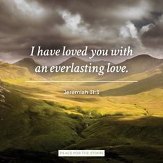 """The Lord has appeared of old to me, saying """"Yes, I have loved you with an everlasting love. Therefore with lovingkindness I have drawn you."""" Jeremiah 31:3 (NKJV)"""
