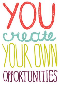 You create your own opportunities. Be an opportunist #favorite #motto