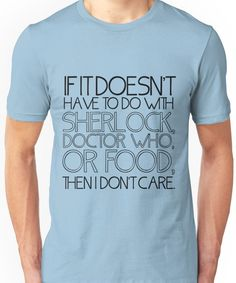 If it doesn't have to do with Sherlock, Doctor Who or food then I don't care. - Slo Unisex T-Shirt