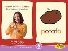 POTATO: Tap your fist with two fingers, like a fork poking a potato