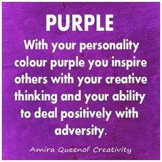 (•◡•) Purple With Your Personality Colour Purple You Inspire Others With Your Creative Thinking And Your Ability To Deal Positively With Adversity (•◡•)