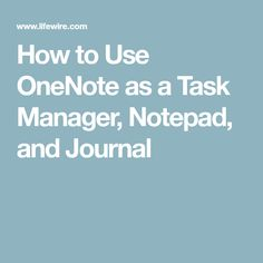 How to Use OneNote as a Task Manager, Notepad, and Journal