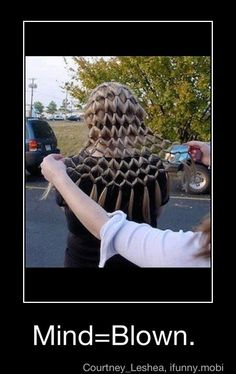 Soo cool wish I had the hair for it! Actually no I don't!!! :D