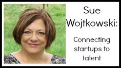 Sue Wojtkowski: Connecting startups with talent