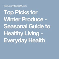 Top Picks for Winter Produce - Seasonal Guide to Healthy Living - Everyday Health