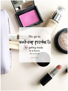 Go-To Makeup Products (for getting ready in a hurry)