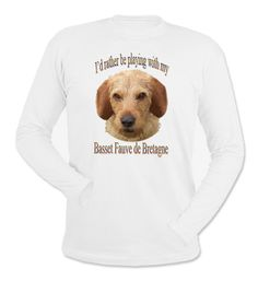 I'd Rather Be Playing With My Basset Fauve de Bretagne Long Sleeve T-Shirt