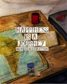 Happiness is a journey quotes world travel life happiness map journey destination