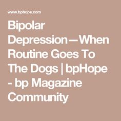 Bipolar Depression—When Routine Goes To The Dogs | bpHope - bp Magazine Community