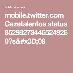 mobile.twitter.com Cazatalentos status 852982734465249280?s=09