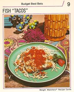 All the finest Mexican food is made from shredded cabbage, pieces of cod, and whole wheat toast.  (Weight Watchers, 1970s)