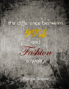 """☀ """"The difference between Style and Fashion is QUALITY."""" --Giorgio Armani ☀ #fashion #quote"""