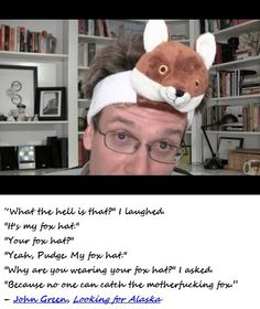 Omg the motherfucking fox hat! John green: looking for Alaska