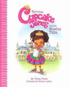 """Princess Cupcake Jones and the Missing Tutu"" by Ylleya Fields"
