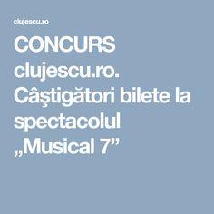 "CONCURS clujescu.ro. Câştigători bilete la spectacolul ""Musical 7"" Musicals, Musical Theatre"
