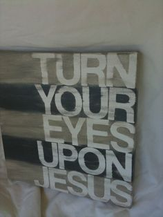 Turn Your Eyes Upon Jesus <3