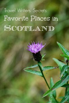 Travel writers' secrets: Favorite places in Scotland